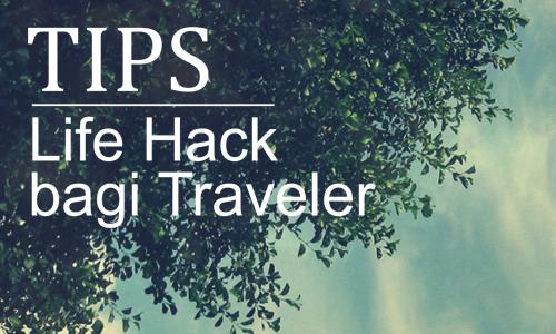 Lima Life Hack Bagi Traveler