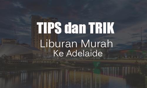 Tips dan Trik Liburan Murah Ke Adelaide