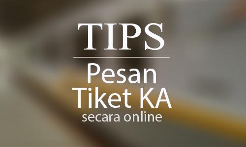 Tips Tidak Bingung Pesan Tiket Kereta Api Secara Online.